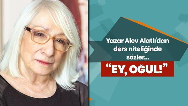 Yazar Alev Alatlı'dan gençlere ders niteliğinde sözler