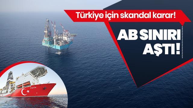 Türkiye için skandal karar! AB sınırı aştı