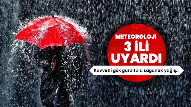 Meteorolojiden 3 il için sağanak uyarısı