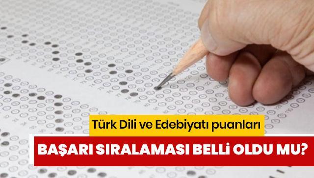 Türk Dili ve Edebiyatı taban tavan puanları belli oldu mu? Türk Dili ve Edebiyatı başarı sıralaması açıklandı mı?