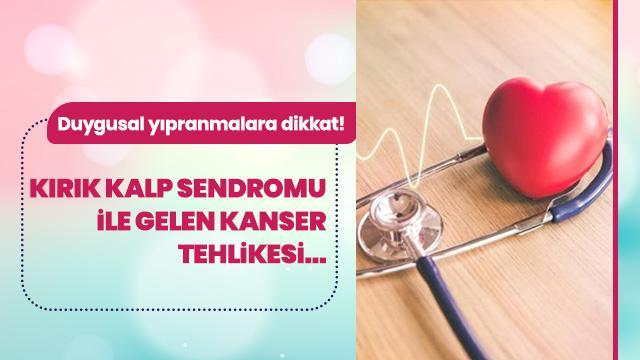 Kırık kalp sendromu ile gelen kanser tehlikesine dikkat!