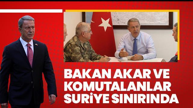 Son dakika. Bakan Akar ve komutanlar Suriye sınırında!
