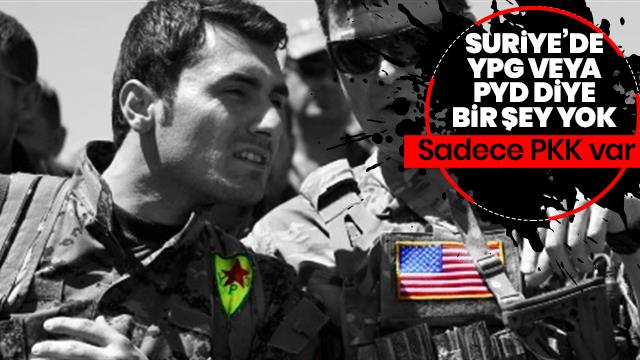 """""""Suriye'de YPG veya PYD diye bir şey yok, sadece PKK var"""""""
