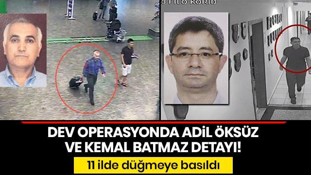 Son dakika... 11 ilde FETÖ operasyonu: Adil Öksüz ve Kemal Batmaz ile irtibatlı şüpheli aranıyor