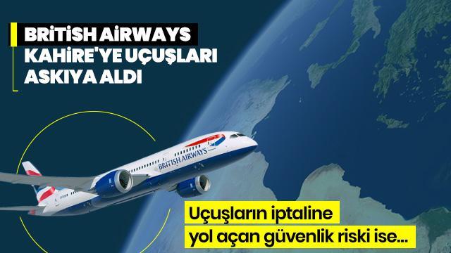 British Airways Kahire'ye uçuşları askıya aldı