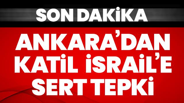 Türkiye'den İsrail'e sert çıkış!