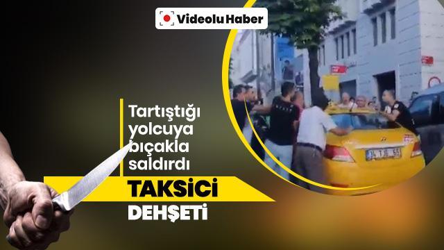 İstanbul'da taksici dehşeti! Tartıştığı yolcusuna bıçak çekerek saldırdı...
