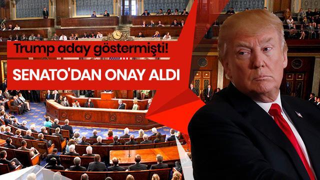 Trump aday göstermişti! Senato'dan onay aldı