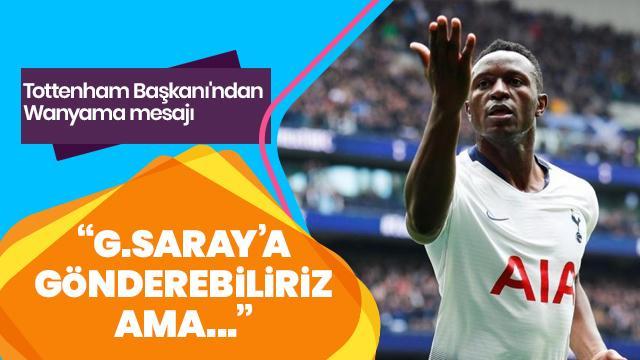 Tottenham Başkanı'ndan flaş Wanyama mesajı: G.Saray'a gönderebiliriz ama...