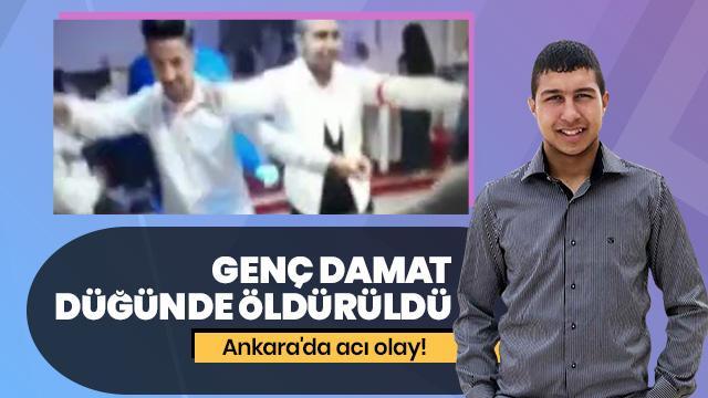 Ankara'da acı olay! Genç damat düğününde öldürüldü