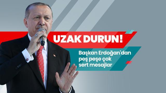 Başkan Erdoğan'dan peş peşe çok sert mesajlar: Uzak durun!