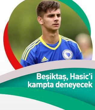 Beşiktaş, Hasic'i kampta deneyecek
