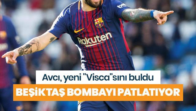"""Avcı yeni """"Visca""""sını buldu! Beşiktaş bombayı patlatıyor!"""