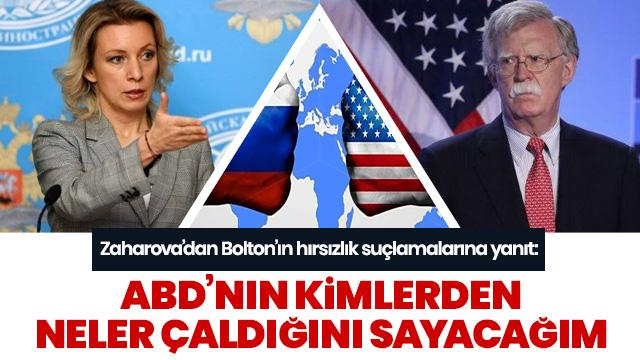 Zaharova'dan Bolton'un hırsızlık suçlamasına yanıt: ABD'nin neler çaldığını sayacağım