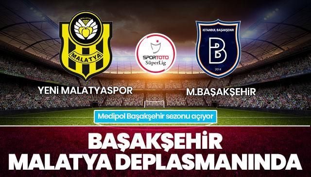 Yeni Malatyaspor-Medipol Başakşehir İLK 11'LER