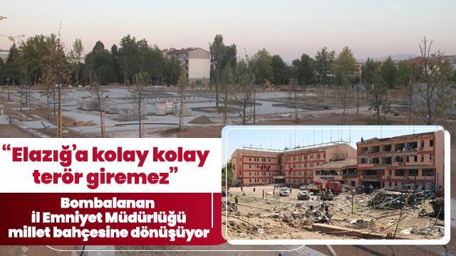 Bombalanan Elazığ İl Emniyet Müdürlüğü millet bahçesine dönüşüyor