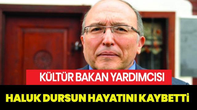 Kültür Bakanı Yardımcısı Haluk Dursun hayatını kaybetti! Haluk Dursun kimdir, kaç yaşındaydı?