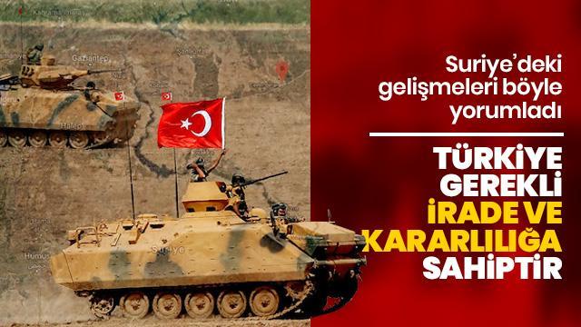 'Türkiye gerekli irade ve kararlılığa sahiptir'