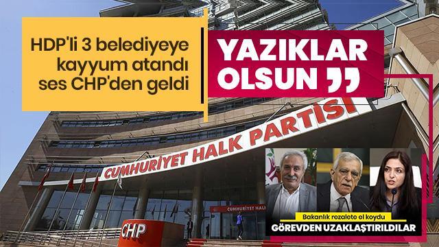 HDP'li belediyelere kayyum atandı ses CHP'den çıktı