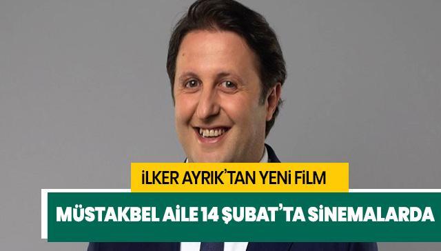 İlker Ayrık'tan yeni film projesi: Müstakbel Aile 14 Şubat'ta sinemalarda!