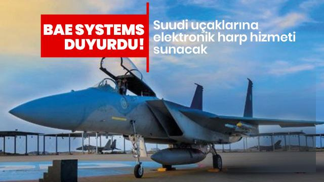 BAE Systems duyurdu! Suudi uçaklarına elektronik harp hizmeti sunacak