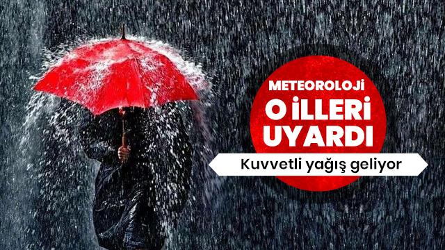 Meteorolojiden o iller için kuvvetli yağış uyarısı!