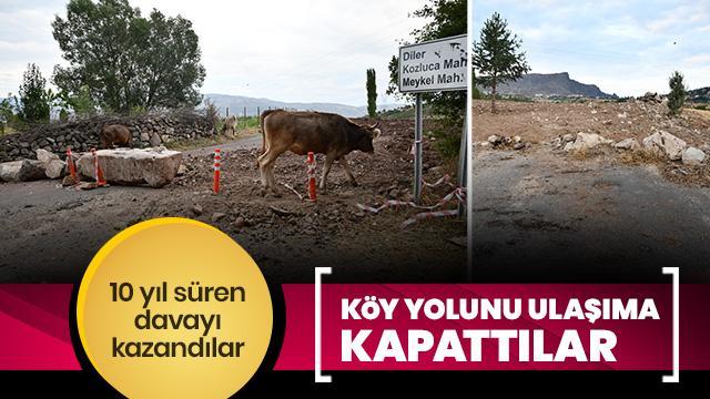 Davayı kazanınca köy yolunu ulaşıma kapattılar