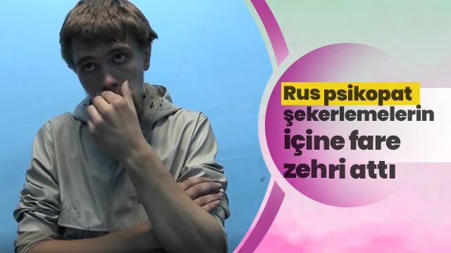 Rus psikopat marketteki şekerlemelerin içine fare zehri attı