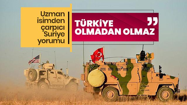 """""""ABD ve Rusya, Türkiye olmadan bölgede etki üretemez"""""""