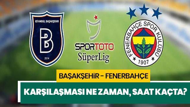 Başakşehir Fenerbahçe maçı ne zaman, saat kaçta? Başakşehir Fenerbahçe maçı hangi kanalda?