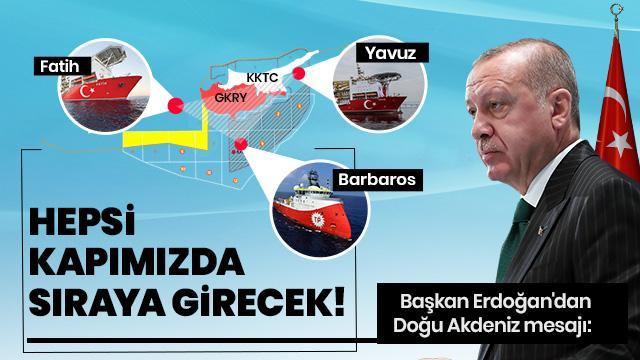 Başkan Erdoğan'dan Doğu Akdeniz ile ilgili net mesaj: Hepsi kapımızda sıraya girecek