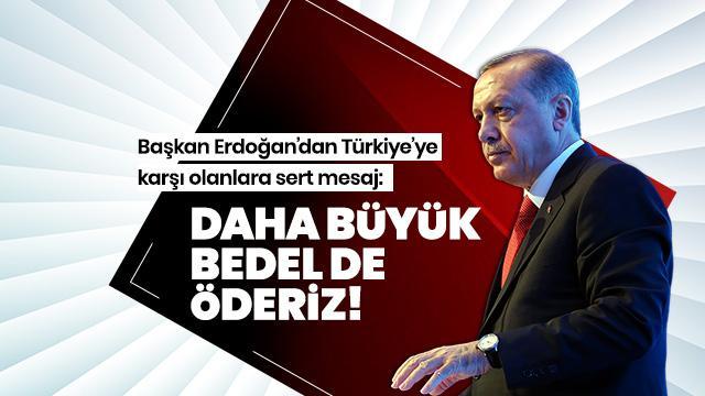 Başkan Erdoğan: Yeter ki Türkiye ayakta kalsın