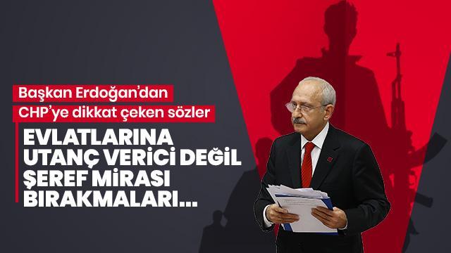 Başkan Erdoğan'dan CHP'ye kritik çağrı: Evlatlarınıza utanç verici değil, şeref mirası bırakın