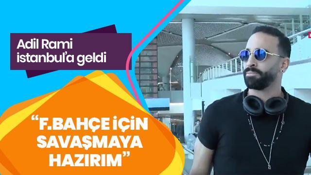 İstanbul'a gelen Adil Rami: Fenerbahçe için savaşmaya hazırım