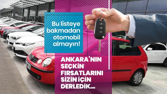 Bu listeye bakmadan otomobil almayın! Ankara'nın seçkin fırsatlarını sizin için derledik...