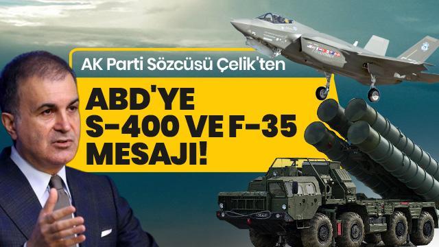 Ömer Çelik'ten ABD'ye S-400 ve F-35 mesajı