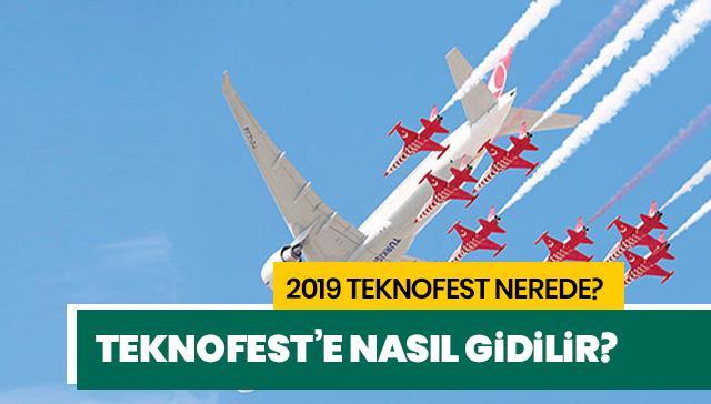 Teknofest ulaşım nasıl, Teknofest'e nasıl gidilir? Teknofest ne zaman 2019?