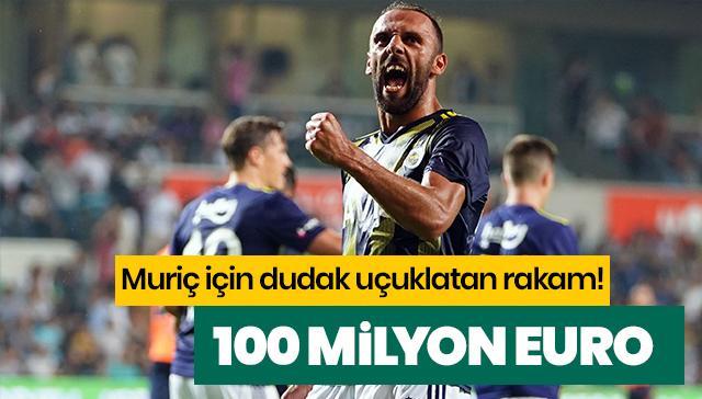 Muriç için dudak uçuklatan rakam! 100 milyon Euro