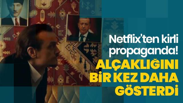 Netflix'ten alçakça hareket! Kirli propaganda ile rezaletlerine bir yenisini daha ekledi