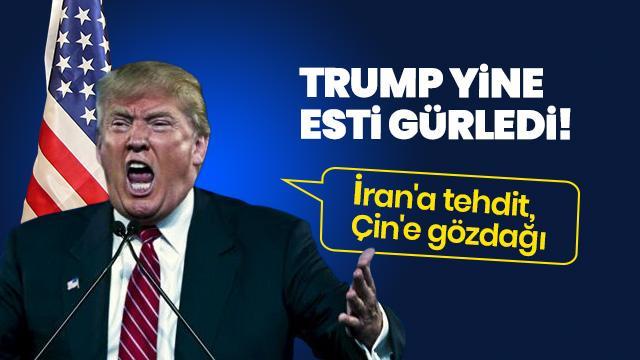 Trump'tan İran'a tehdit, Çin'e gözdağı