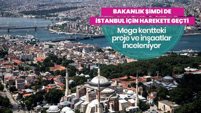 Bakanlık şimdi de İstanbul için harekete geçti! Mega kentteki proje ve inşaatlar inceleniyor