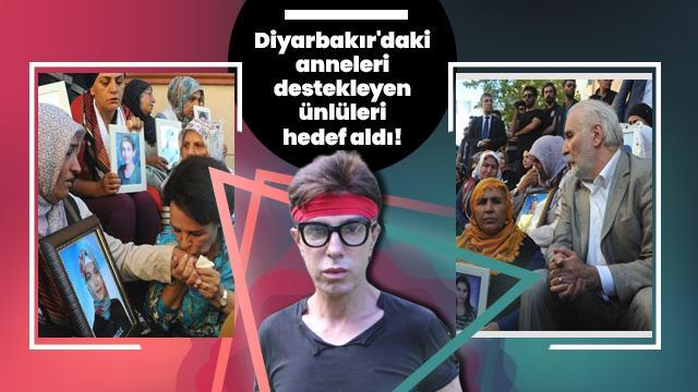 Diyarbakır'daki anneleri destekleyen ünlüleri hedef aldı!