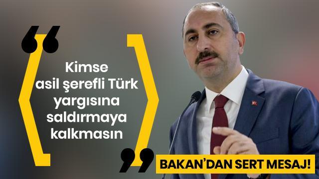 'Kimes asil şerefli Türk yargısına saldırmaya kalkmasın'