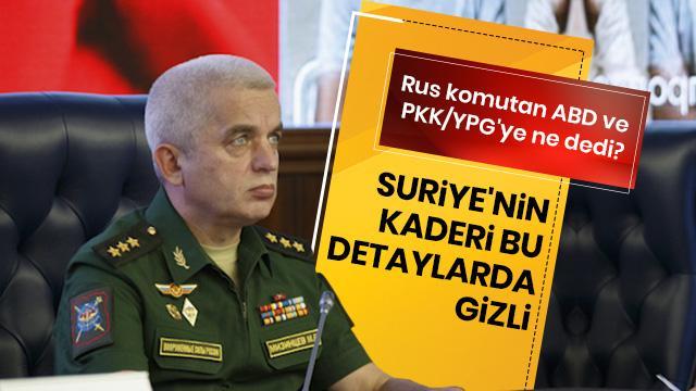 Rus komutan ABD ve PKK/YPG'ye ne dedi?