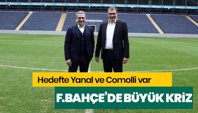 F.Bahçe'de büyük kriz! Hedefte Yanal ve Comolli var