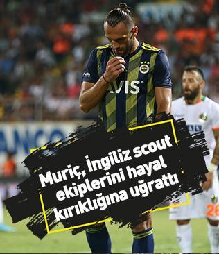 Muriç, Tottenham ve Manchester United'ın scout ekiplerini hayal kırıklığına uğrattı