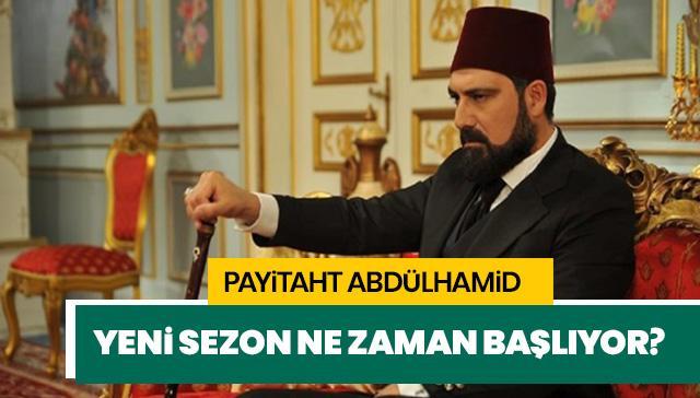 Payitaht yeni sezon ne zaman 2019? Payitaht Abdülhamid yeni oyuncuları kimler?