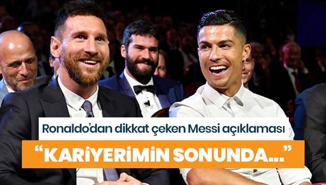 Ronaldo'dan dikkat çeken Messi açıklaması: Kariyerimin sonunda...
