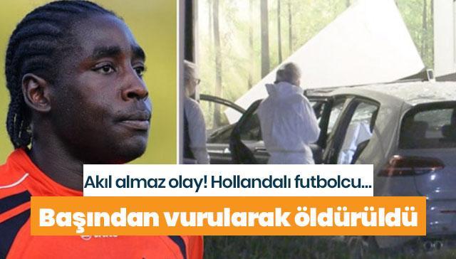 Hollandalı futbolcu başından vurularak öldürüldü