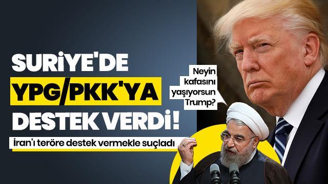 Suriye'de YPG/PKK'ya destek veren Trump, yaptırım uyguladığı İran'ı teröre destek vermekle suçladı